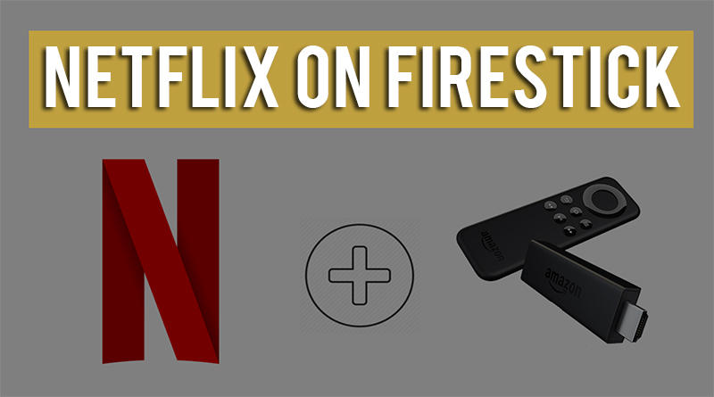 How to Install Netflix on Firestick & Fire TV [Easy Guide 2019]